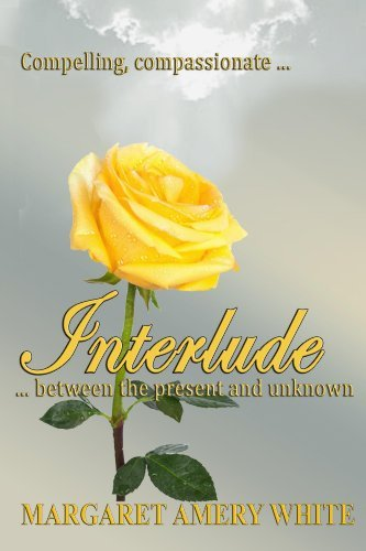 INTERLUDE...between the present and unknown! Margaret Amery White