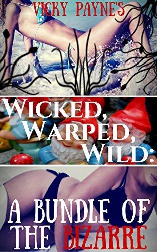 WICKED, WARPED, WILD:: A Bundle of the Bizarre Vicky Payne