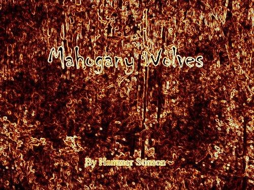 Mahogany Wolves  by  Hammer Stinson
