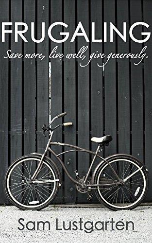 Frugaling: Save more, live well, give generously Sam Lustgarten