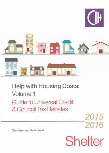 Help with Housing Costs Volume 1 : Guide to Universal Credit and Council Tax Rebates 2015/16 Sam Lister