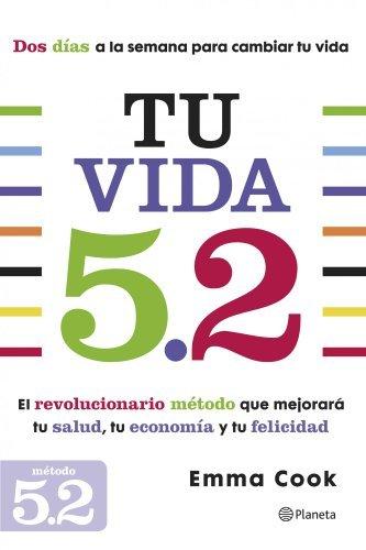 Tu vida 5.2: El revolucionario método que mejorará tu salud, tu economía y tu felicidad Emma Cook