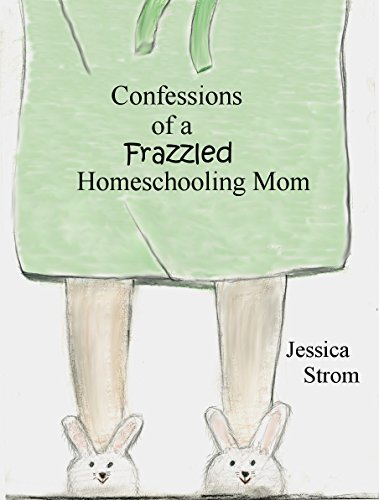 Confessions of a Frazzled Homeschooling Mom Jessica Strom