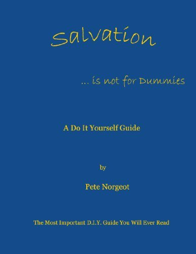 Salvation is NOT for Dummies  by  Pete Norgeot