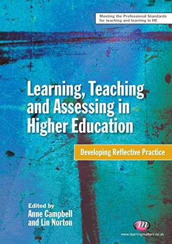 Learning, Teaching and Assessing in Higher Education: Developing Reflective Practice (Teaching in Higher Education Series) Anne Campbell