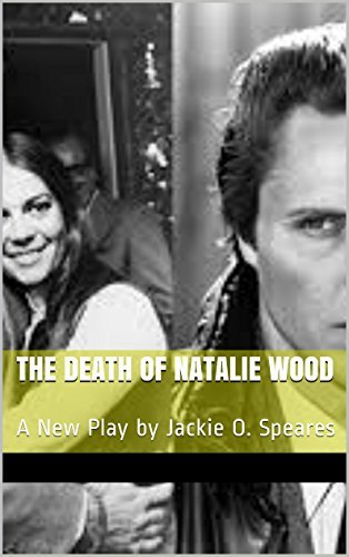 The Death of Natalie Wood: A New Play  by  Jackie O. Speares by Jackie O. Speares