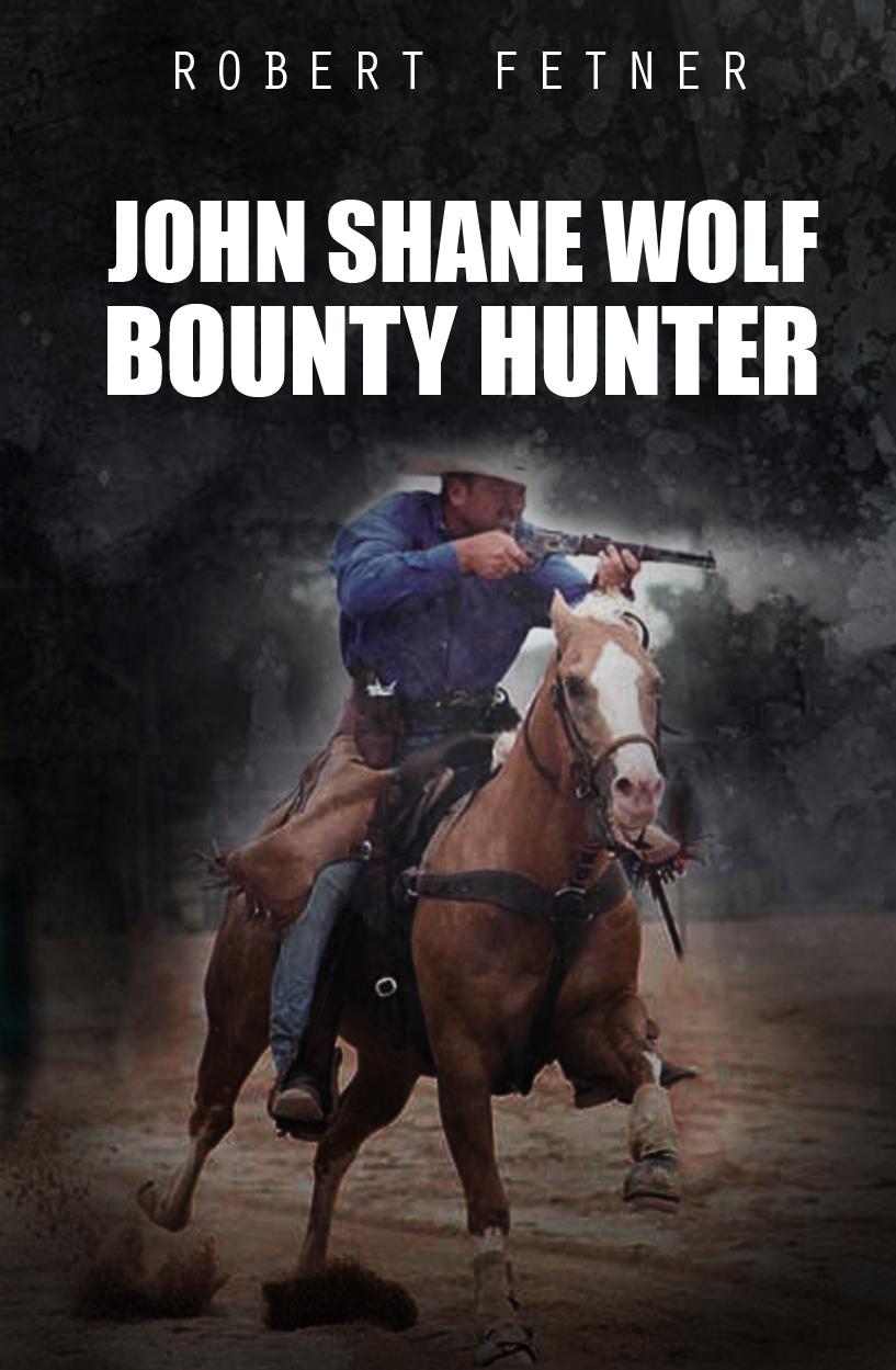 John Shane Wolf Bounty Hunter  by  Robert Fetner