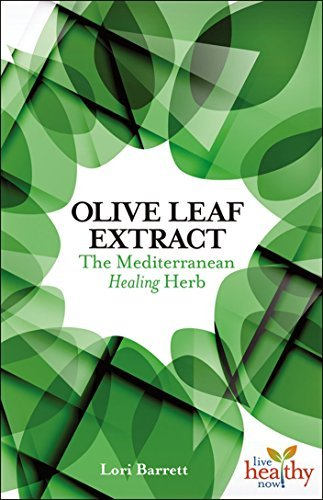 Olive Leaf Extract: The Mediterranean Healing Herb (Live Healthy Now)  by  Lori Barrett