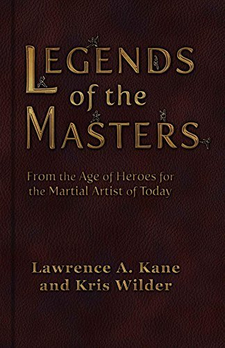 Legends of the Masters: From the Age of Heroes for the Martial Artist of Today Lawrence Kane