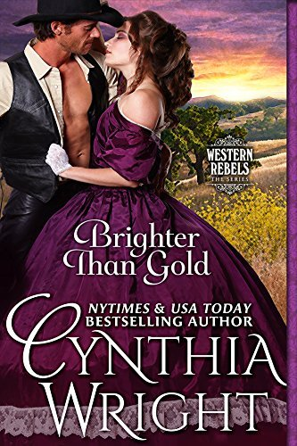 Brighter than Gold (Western Rebels Book 1) Cynthia  Wright