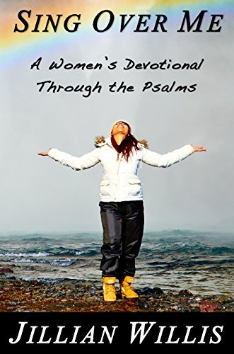 Sing Over Me: A Womens Devotional through the Psalms Jillian Willis