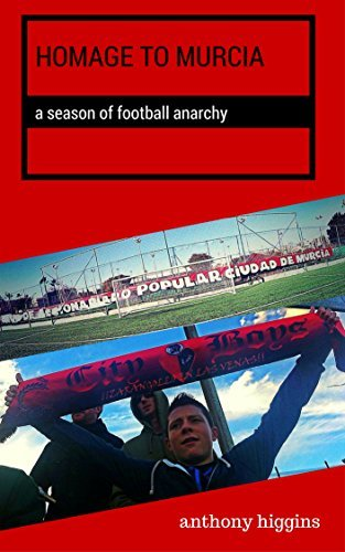 Homage to Murcia: A Season of Football Anarchy Anthony Higgins