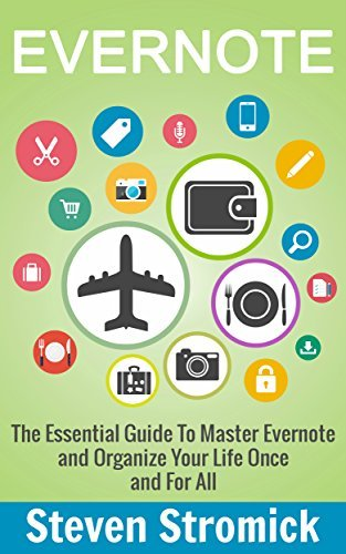 Evernote: The Essential Guide To Master Evernote and Organize Your Life Once and For All  by  Steven Stromick