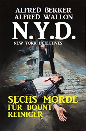 N.Y.D. - Sechs Morde für Bount Reiniger Alfred Bekker