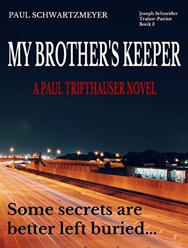 My Brothers Keeper: Joseph Schneider Traitor-Patriot: Vol 3 Paul Schwartzmeyer