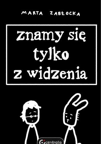 Znamy się tylko z widzenia  by  Marta Zabłocka