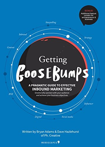 Getting Goosebumps: a pragmatic guide to effective Inbound Marketing: Emotionally connect with your audience and achieve your business objectives Bryan Adams