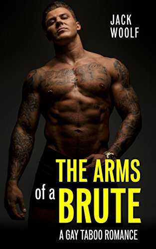 The Arms of a Brute: A Gay Taboo Romance Jack Woolf