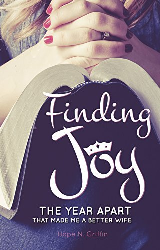 Finding Joy: The Year Apart That Made Me A Better Wife Hope N. Griffin