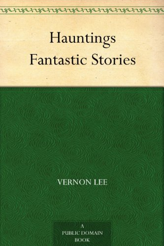 Hauntings Fantastic Stories  by  Vernon Lee