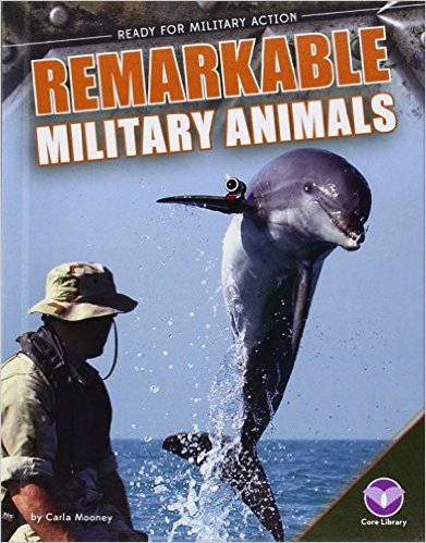 Remarkable Military Animals  by  Carla Mooney
