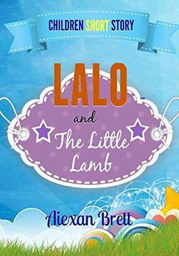Lalo and The Little Lamb | A Short Story for Children: Short Stories Collection with Morals Aiexan Brett
