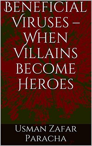 Beneficial Viruses - When Villains become Heroes Usman Zafar Paracha