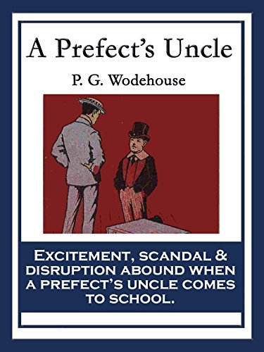 A Prefects Uncle: With linked Table of Contents  by  P.G. Wodehouse