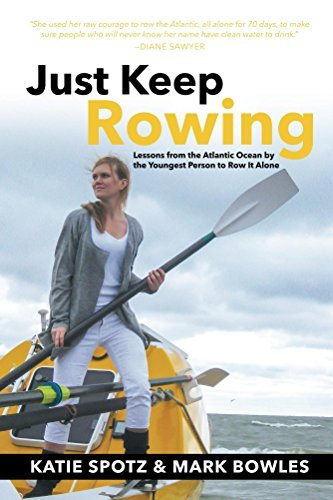 Just Keep Rowing: Lessons from the Atlantic Ocean  by  the Youngest Person to Row It Alone by Katie Spotz