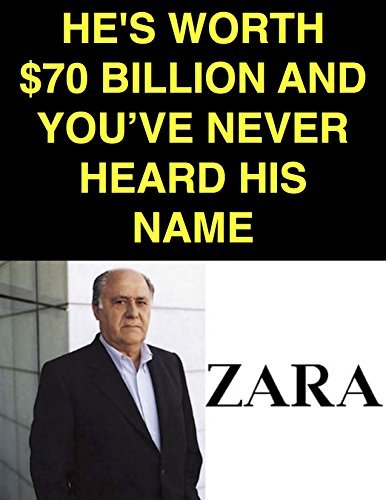 Hes Worth $70 Billion And Youve Never Heard His Name: The Story Of Zara Founder Amancio Ortega Simon Droll