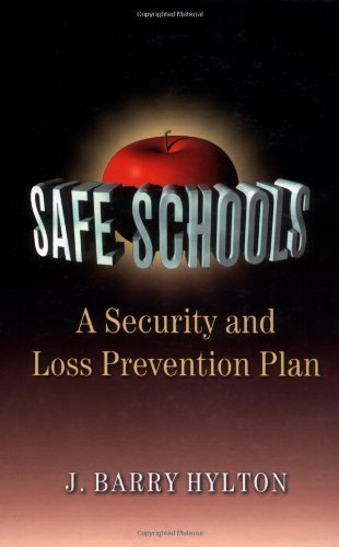 Safe Schools: A Security and Loss Prevention Plan: A Security and Loss Prevention Plan J Barry Hylton