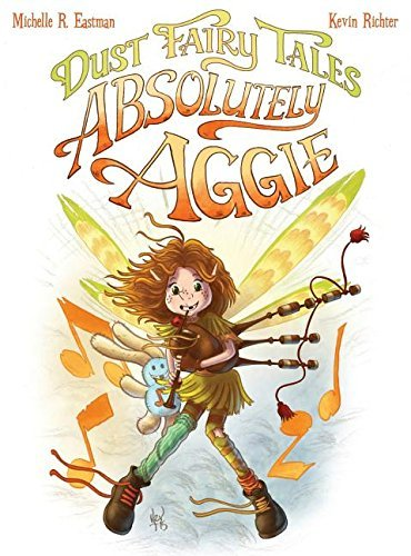 Dust Fairy Tales: Absolutely Aggie  by  Michelle R. Eastman