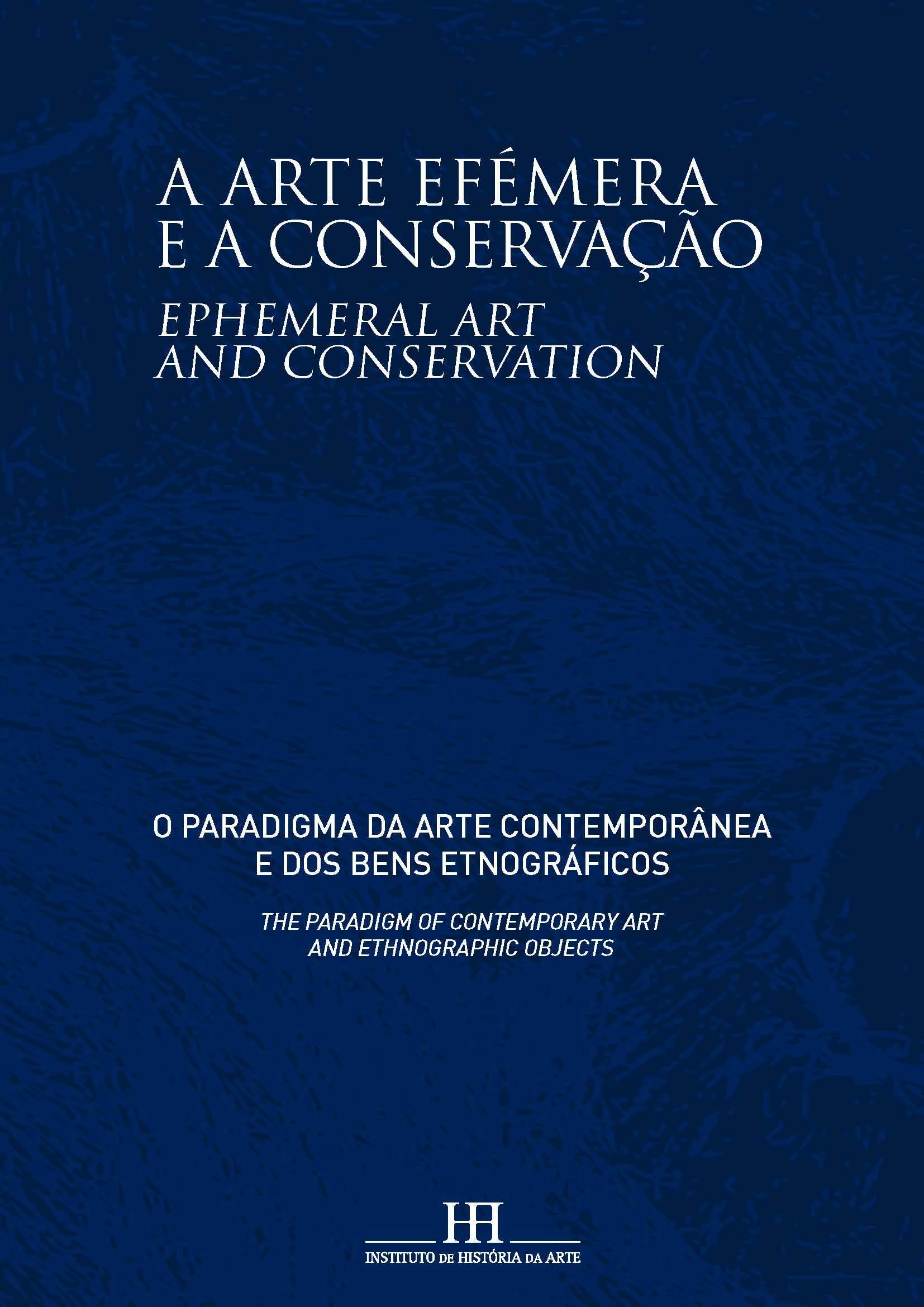 A arte efémera e a conservação : o paradigma da arte contemporânea e dos bens etnográficos. Raquel Henriques da Silva