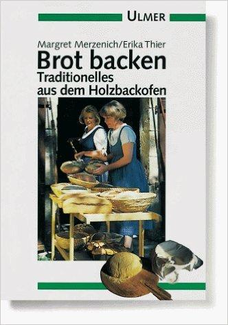 Brot backen: Traditionelles aus dem Holzbackofen  by  Margret Merzenich