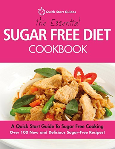 The Essential Sugar Free Diet Cookbook: A Quick Start Guide To Sugar Free Cooking. Over 100 New and Delicious Sugar-Free Recipes! Quick Start Guides