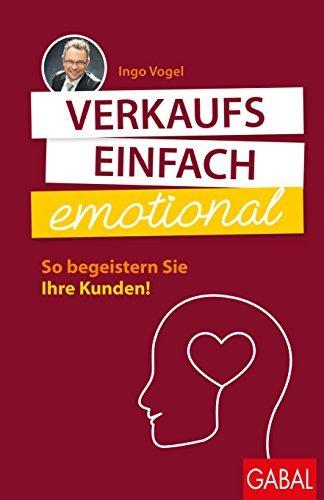 Verkaufs einfach emotional: So begeistern Sie Ihre Kunden Ingo Vogel