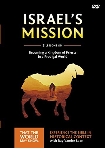 Israels Mission: A DVD Study: A Kingdom of Priests in a Prodigal World Ray Vander Laan