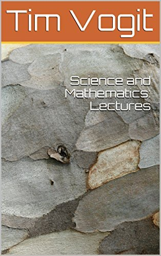Science and Mathematics: Lectures  by  Tim Vogit