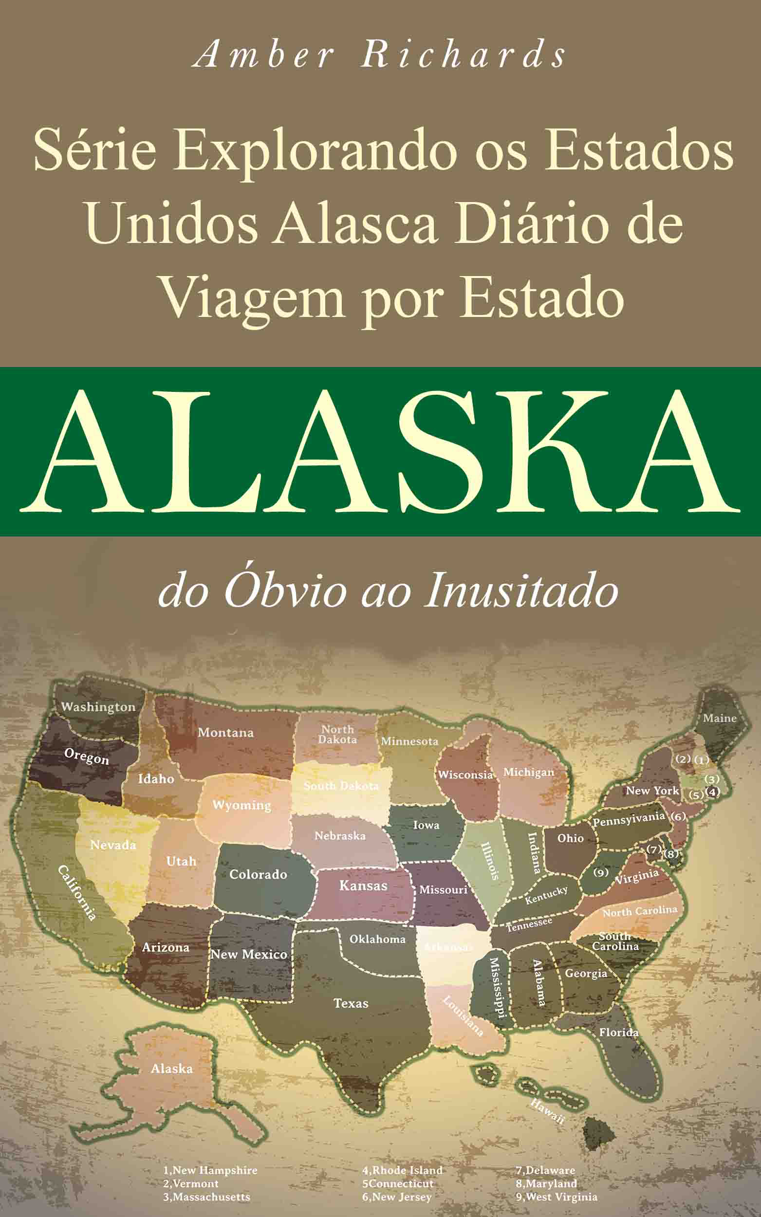 Série Explorando os Estados Unidos Alasca Diário de Viagem por Estado: do Óbvio ao Inusitado Amber Richards