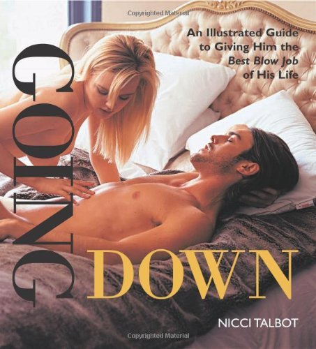Going Down: An Illustrated Guide to Giving Him the Best Blow Job of His Life  by  Nicci Talbot