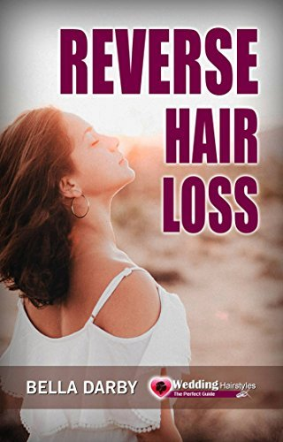 Reverse Hair Loss: Best Hair Loss Treatment and Prevention with Tips and Cure  by  Bella Darby