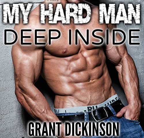 MY HARD MAN - DEEP INSIDE  by  Grant Dickinson