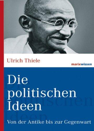 Die politischen Ideen: Von der Antike bis zur Gegenwart (marixwissen 39)  by  Ulrich Thiele
