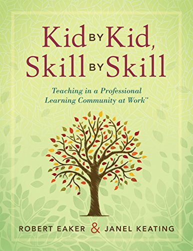 Kid Kid, Skill by Skill: Teaching in a Professional Learning Community at WorkTM by Robert Eaker