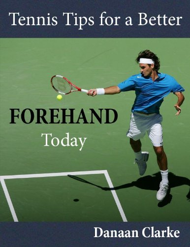Tennis Tips For a Better Forehand Today Danaan Clarke