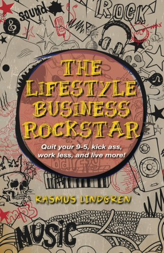 The Lifestyle Business Rockstar!: Quit your 9 -5, kick ass, work less, and live more!  by  Rasmus Lindgren