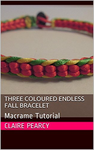 Three Coloured Endless Fall Bracelet: Macrame Tutorial  by  Claire Pearcy