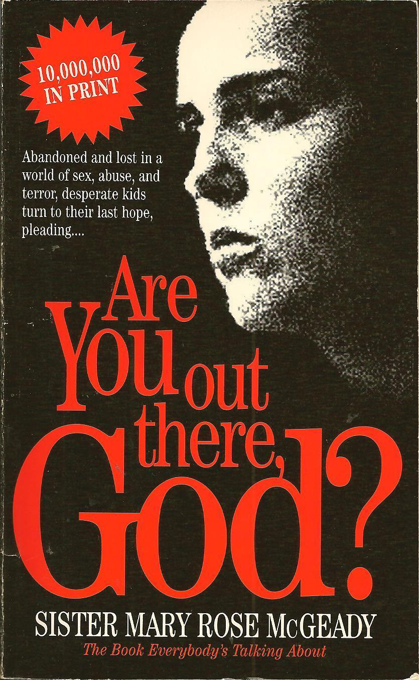 Are You Out There, God? Mary Rose McGeady