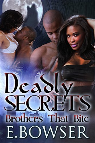 Deadly Secrets: Brothers That Bite Book 1: ( Fun, Paranormal romance, vampire, werewolf, bbw, sexy)  by  Ebony Bowser