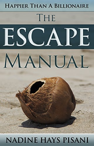 Happier Than A Billionaire: The Escape Manual  by  Nadine Hays Pisani